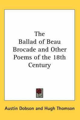 The Ballad of Beau Brocade and Other Poems of the 18th Century by Austin Dobson