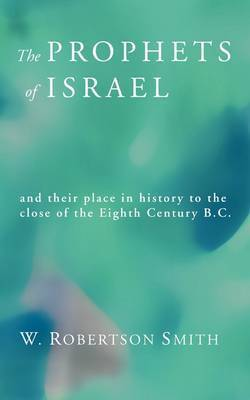 Prophets of Israel by W Robertson Smith
