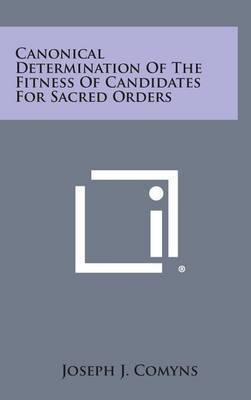 Canonical Determination of the Fitness of Candidates for Sacred Orders by Joseph J Comyns