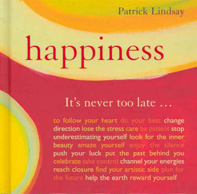 Happiness:It's Never Too Late by Patrick Lindsay