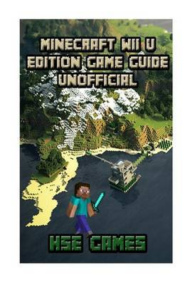 Minecraft Wii U Edition Game Guide Unofficial | Hse Games