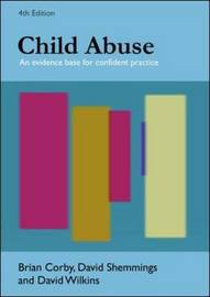 Child Abuse: An Evidence Base for Confident Practice by Brian Corby
