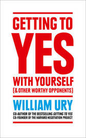 Getting to Yes with Yourself by William Ury