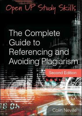 The Complete Guide to Referencing and Avoiding Plagiarism by Colin Neville