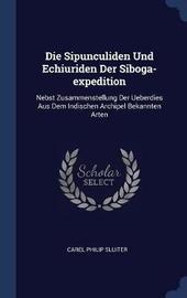 Die Sipunculiden Und Echiuriden Der Siboga-Expedition by Carel Philip Sluiter image