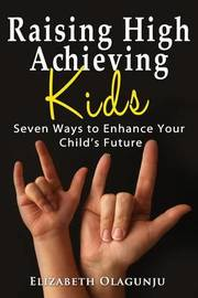 Raising High Achieving Kids by Elizabeth Olagunju