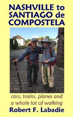 Nashville to Santiago de Compostela by Robert F LaBadie