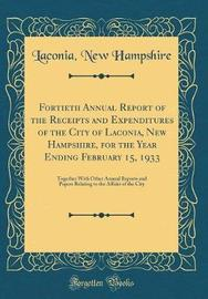 Fortieth Annual Report of the Receipts and Expenditures of the City of Laconia, New Hampshire, for the Year Ending February 15, 1933 by Laconia New Hampshire image