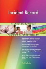 Incident Record the Ultimate Step-By-Step Guide by Gerardus Blokdyk