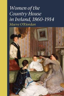 Women of the Country House in Ireland, 1860-1914 by Maeve O'Riordan image