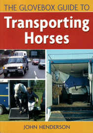 The Glovebox Guide to Transporting Horses by John Henderson image