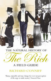 The Natural History Of The Rich by Richard Conniff image
