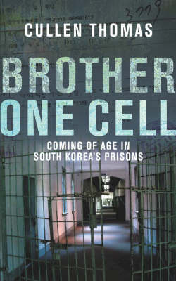 Brother One Cell: A Powerful Story of Survival in South Korea's Prisons by Cullen Thomas