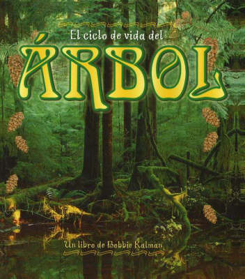 El Ciclo de Vida del Arbol by Bobbie Kalman