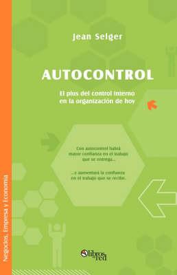 Autocontrol. El Plus Del Control Interno En La Organizacion De Hoy by Jean Selger