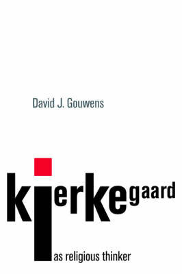 Kierkegaard as Religious Thinker by David J. Gouwens