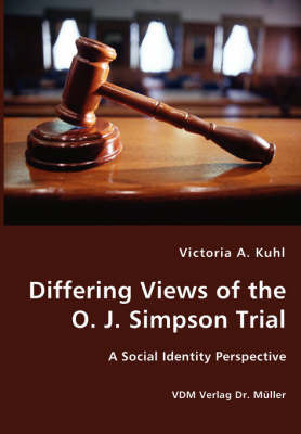 Differing Views of the O. J. Simpson Trial - A Social Identity Perspective by Victoria A. Kuhl
