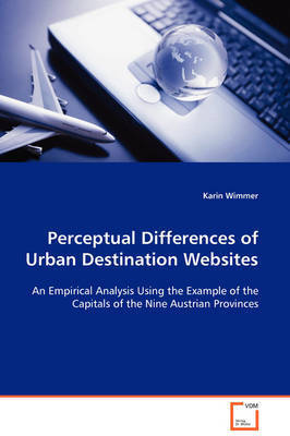 Perceptual Differences of Urban Destination Websites by Karin Wimmer