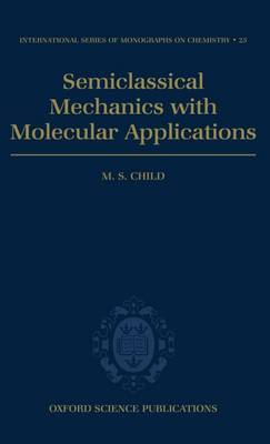 Semiclassical Mechanics with Molecular Applications by M.S. Child image