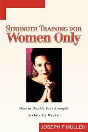 Strength Training for Women Only: How to Double Your Strength in Only Six Weeks! by Joseph F Mullen image