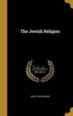 The Jewish Religion by Moriz Friedlander