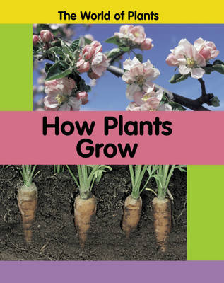 The World of Plants: How Plants Grow by Carrie Branigan