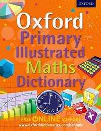 Oxford Primary Illustrated Maths Dictionary by Oxford Dictionaries