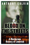 Blood on the Streets: A Murderous History of Limerick by Anthony Galvin
