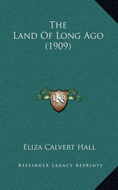 The Land of Long Ago (1909) by Eliza Calvert Hall