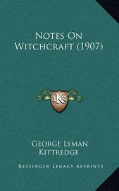 Notes on Witchcraft (1907) by George Lyman Kittredge