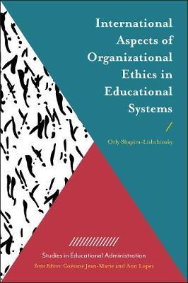 International Aspects of Organizational Ethics in Educational Systems by Orly Shapira-Lishchinsky