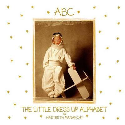 The Little Dress Up Alphabet by Marybeth Manarchy