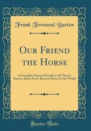 Our Friend the Horse by Frank Townend Barton image