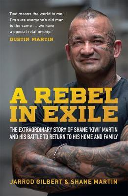 A Rebel In Exile: The Extraordinary Story of Shane 'Kiwi' Martin and His Battle to Return to His Home and Family by Shane Martin image