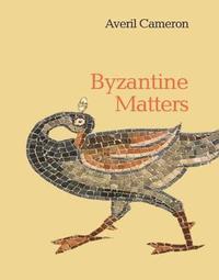Byzantine Matters by Averil Cameron
