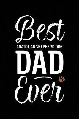 Best Anatolian Shepherd Dog Dad Ever by Arya Wolfe