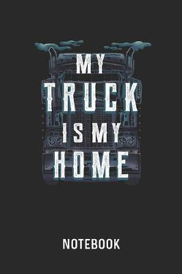 My Truck Is My Home Notebook by Cadieco Publishing