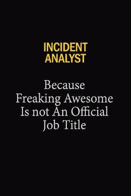 Incident Analyst Because Freaking Awesome Is Not An Official Job Title by Blue Stone Publishers