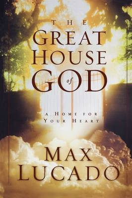 The Great House of God: A Home for Your Heart by Max Lucado image