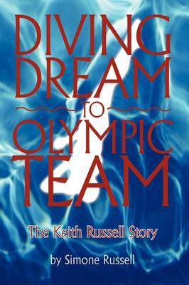 Diving Dream to Olympic Team: The Keith Russell Story by Simone Russell image