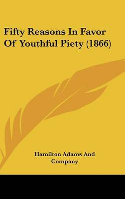 Fifty Reasons In Favor Of Youthful Piety (1866) by Hamilton Adams and Company image