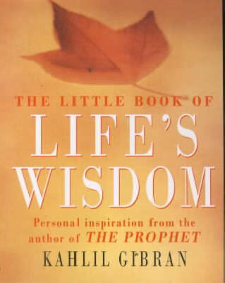 The Little Book of Life's Wisdom by Kahlil Gibran