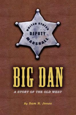 Big Dan: A Story of the Old West by Sam N. Jones