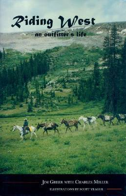 Riding West: An Outfitter's Life by Jim Greer
