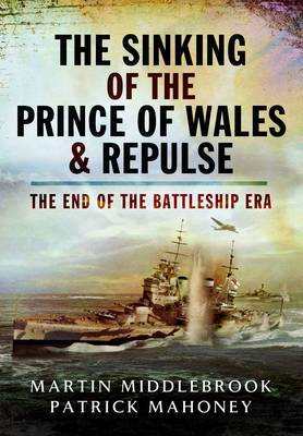The Sinking of the Prince of Wales & Repulse by Martin Middlebrook