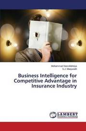 Business Intelligence for Competitive Advantage in Insurance Industry by Nasrollahniya Mohammad