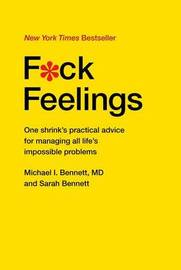 F*ck Feelings by Michael Bennett MD