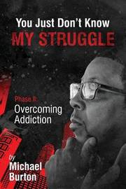 You Just Don't Know My Struggle by Michael Burton