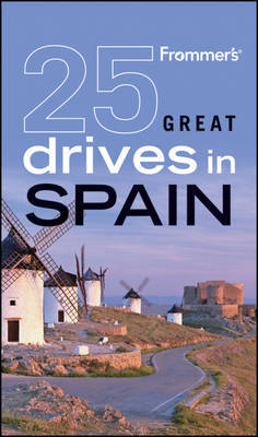 Frommer's 25 Great Drives in Spain by Mona King