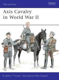 Axis Cavalry in World War II by Jeffrey T. Fowler image
